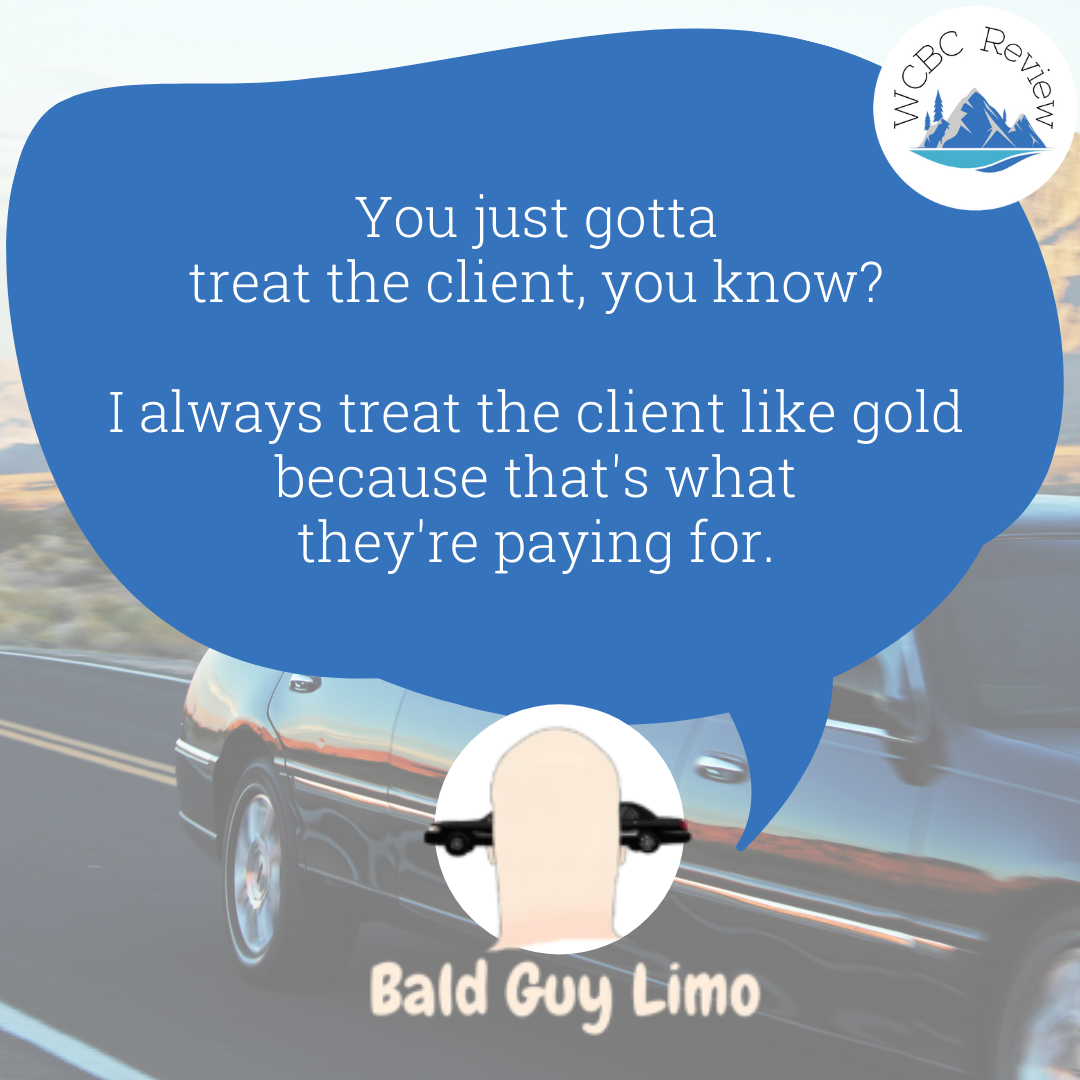 """A speech bubble from Bald Guy Limo that says """"You just gotta treat the client, you know? I always treat the client like gold because that's what they're paying for"""""""