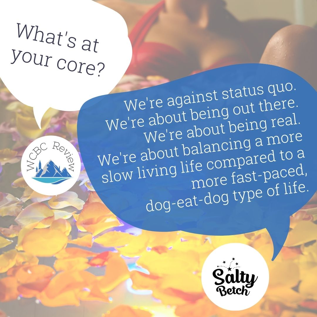 """WCBC Review with a speech bubble asking """"What's at your core?"""" and Salty Betch replying in a speech bubble """"We're against the status quo. We're about being out there. We're about being real. We're about balancing a more slow living life compared to a more fast-pased, dog-eat-dog type of life"""""""