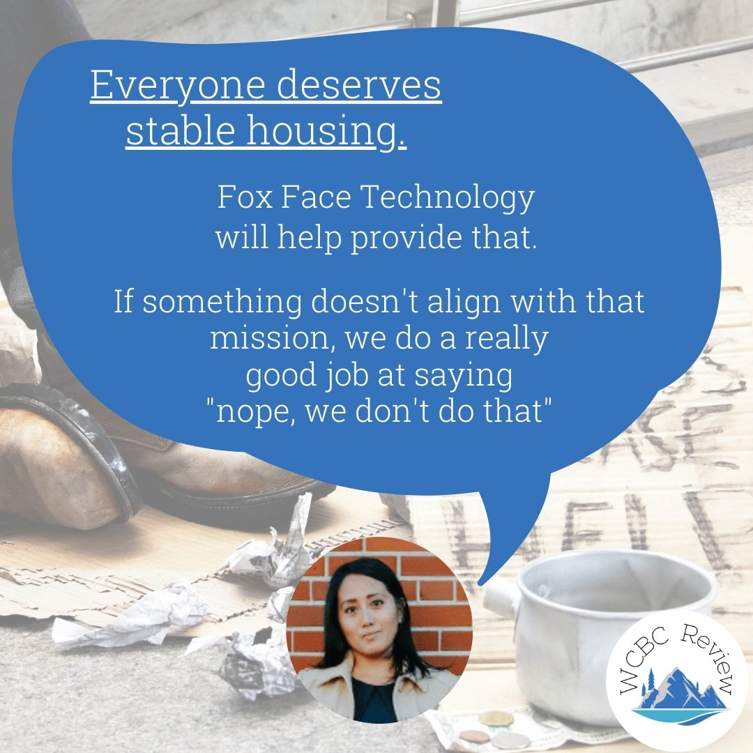 """A quote from Alicia of Stars Staffing """"Everyone deserves stable housing. Fox Face Technology will help provide that. If something doesn't align with that mission, we do a really good job at saying nope we don't do that"""""""