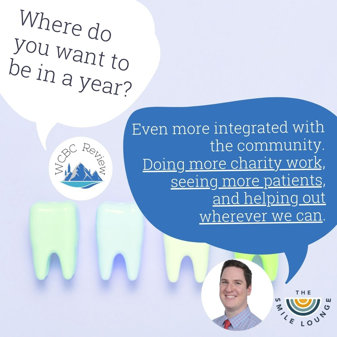 """Two speach bubbles. The first is WCBC review asking """"where do you want to be in a year?"""" and the second is Andrew Henderson of the Smile Lounge replying """"Even more integrated with the community. Doing more charity work, getting more patients, and helping out wherever we can"""""""