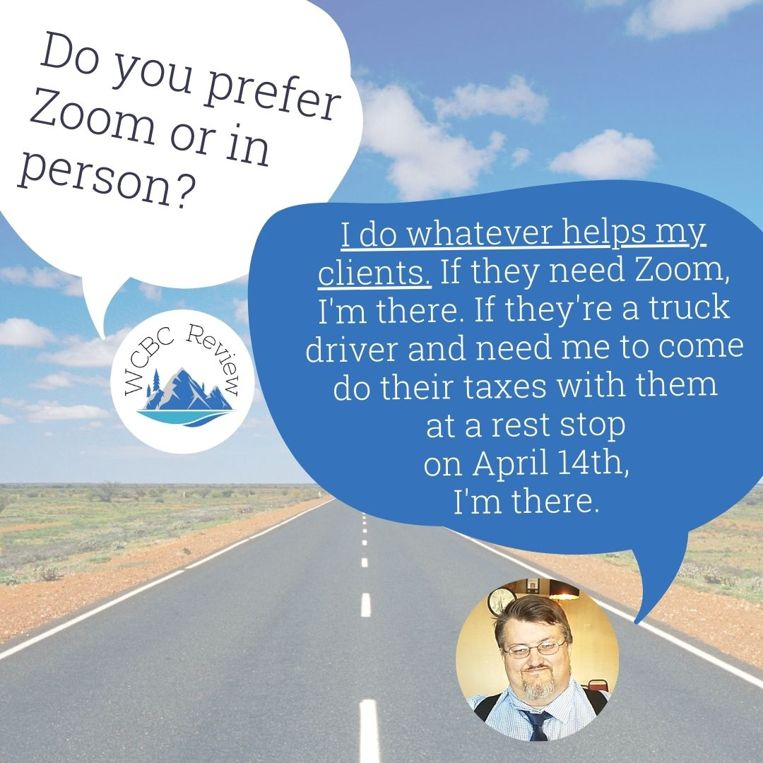 """WCBC review with a speech bubble asking """"do you prefer Zoom or in person?"""" andGary Miller of Miller's Mobile Tax Service replying in a speech bubble """"I do whatever helps my clients. If they need Zoom, I'm there. If they're a truck driver and need me to come do their taxes with them at a rest stop on April 14th, I'm there."""""""